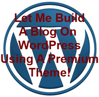 Build a Blog On Wordpress Using A Premium Theme Of Your Choice