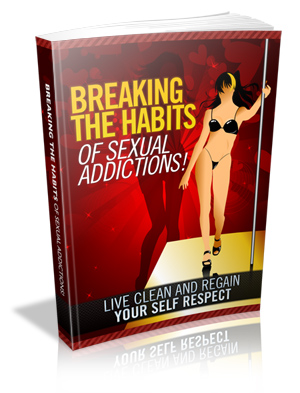 Give You a Guide &quot;Breaking The Habits Of Sexual Addictions!&quot;