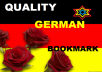 I will submit manually 40 popular german social bookmark like folkd,misterwong,fevoriten,huip,linkarena,etc