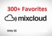 add 300 Amazing favourites Mixcloud for your tracks and Start Getting More Fan