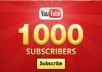provide you 100% real 1,000 youtube subscribers