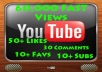 Guarantee 60,000 Fast Youtube Views, 50+ Likes, 30 Comments +Favs & Subs to your Video