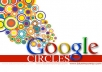 Give You 60 Real GOOGLE CIRCLES (REAL in 1 day)