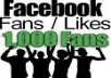 give you 1000+fans like your new/old fan page
