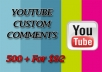 deliver 500 + Custom comments for your youtube video