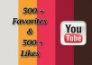 give you 500 + likes &amp; 500 + Favorites for youtube video