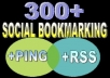 Bookmark your link to 300 unique social bookmarking sites, ping + Rss + seolinks