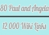make 80 Angela and Paul backlinks and 12000 WIKIS