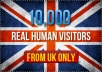 send 10,000 +++++ real human visitors from UK to your site