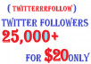 Add 25,000+ [25k] twitter FOLLOWERS [Very Fast]