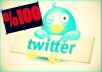 100 Twitter Followers! All followers are 100% High-Quality and Permanent.