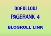 give you a PR4 and Pr5 Permanent Blogroll link sitewide high quality