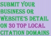 Submit your  business or  website's detail on 30 Top Local Citation Domains to boost your ranking