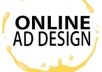 design for you a professional online Ad Design just for your brand or company