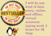 do any type of data entry, online and offline, online assistant, typing work 3 hours