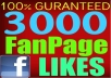 make 3,OO9 +++ Facebook fanpage likes, cheap prices only for you, you can order 100 time for same url. 100% perfect Service