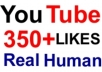 give you 350+ Guaranteed YouTube Likes [Real human] to your [NEW] video...........
