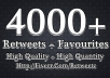 give you 4000+ RETWEETS and 4000+ favorites from 4000+ unique profile having 500,000 followers Instant service!!!!!!!!!!!!!