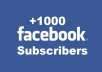 give you 1000 real subscribers on your facebook profile without passwords