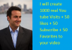 create 1000 real You tube Visits + 50 likes + 50 Subscribe + 50 Favorites to your video
