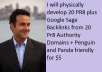 physically develop 20 PR 8 plus Google Sage Backlinks from 20 Pr8 Authority Domains + Penguin and Panda friendly