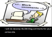 do develop 40,000 Blog comments for your online site