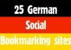 submit manually top 25 GERMAN social bookmarks links like misterwong, linkarena, huip and etc for..