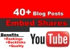 share and embed your YouTube video in over 40 blog posts with relevant content using my own websites network, contextual video backlinks...!!!!!!!!!!