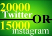 get 20000 twitter followers OR 15000 instagram followers and 5000 instagram likes to your account twitter or instagram in 12 hour...!!!!!