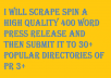 scrape spin a High  Quality 400 word Press Release and then submit it to 30+ Popular Directories of PR 3+