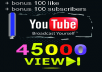 give your YouTube Video Over 45000 Views +100 Likes and 100 Subscribers Guaranteed within 48 hours - 98 hours
