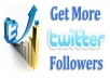 get you 500 TWITTER followers on your profile to skyrocket your followe r count...!!!!!!!!