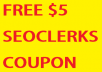 GET FREE $5 SEOCLERKS COUPON to spend NOW ! (For exisiting / non-existing members)