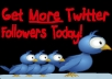 get you 500 TWITTER followers on your profile to skyrocket your followe r count!!!!!!!!!!!!!!!!