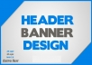 design a great HEADER or banner for your website with high quality