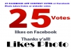 provide 25 FACEBOOK APP CONTEST VOTES or Facebook Photo Likes/Votes or website votes,to you through which you can win a CONTEST on Facebook Guaranteed within Ultra Fast  4 hours