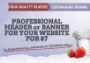 design a Professional HEADER or a BANNER for your website or blog