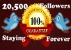 will give you instant 20,500 twitter followers, {Staying Forever},no eggs, no unfollows, without admin access