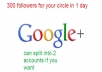 PROVIDE 300 FOLLOWERS FOR YOU GOOGLE PLUS CIRCLE
