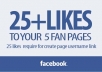 send 25+ LIKES to your 5 facebook fan pages for created username link within 24 hours