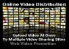 I will upload  your video in 35  video sharing sites