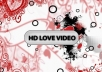 I will do this romantic and beautiful HD video postcard for your valentine or loved one on 24 hours or less..........