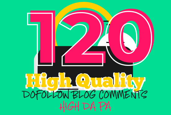 I Will Do 120 High Quality Dofollow Blog Comments On High Da Pa