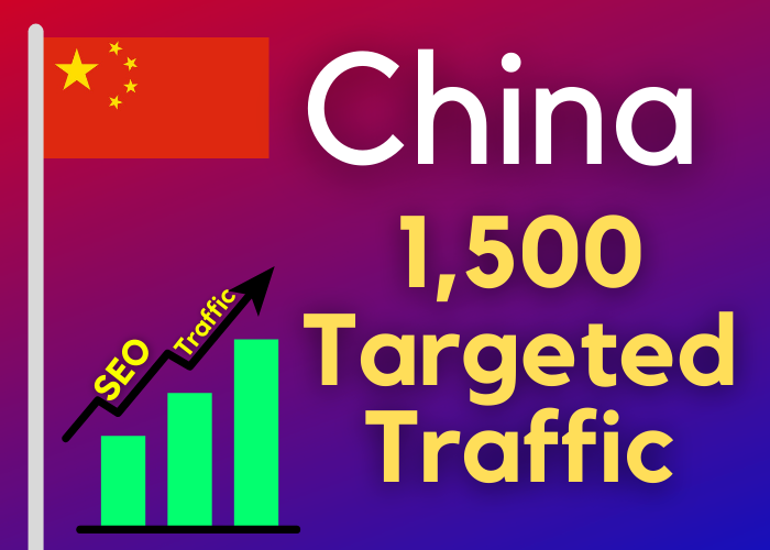 1500 China TARGETED Real Traffic to your web or blog site