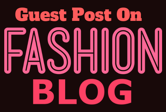 Publish Your Article On High Authority Fashion Blog Or Fashion Website