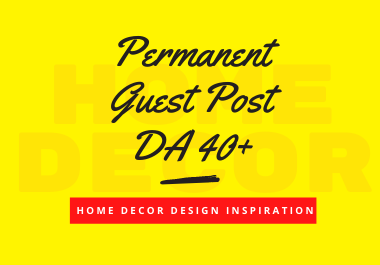 Permanent Guest Post on DA 40+ Home Decor Blog