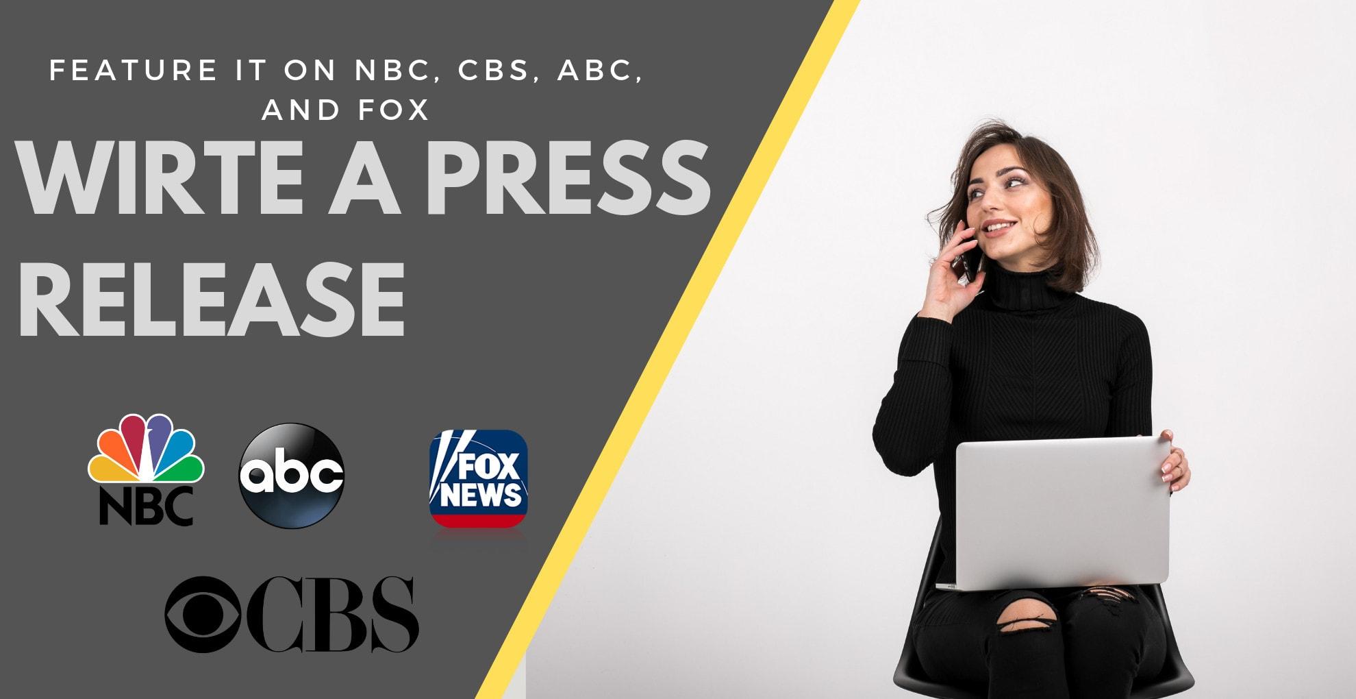 I will write press release and do distribution on fox CBS NBC ABC digital journal ETC