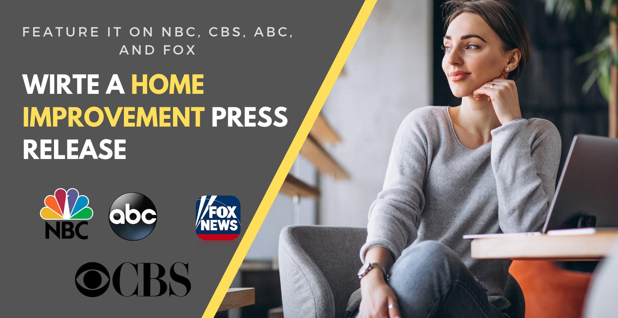 I will write home improvement press release and do distribution on FOX CBS NBC ETC