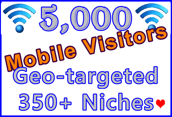 Drive 5,000 Geo + Niche Targeted Genuine Human Mobile Visitors