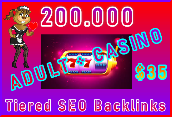 200.000 Tiered SEO Ultra-Safe ADULT or CASINO Backlinks